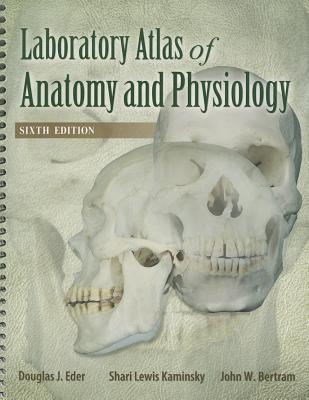 Laboratory Atlas of Anatomy and Physiology By Eder, Douglas J., Ph.D./ Kaminsky, Shari Lewis/ Bertram, John W./ Hanpz, Oscar, M.D.